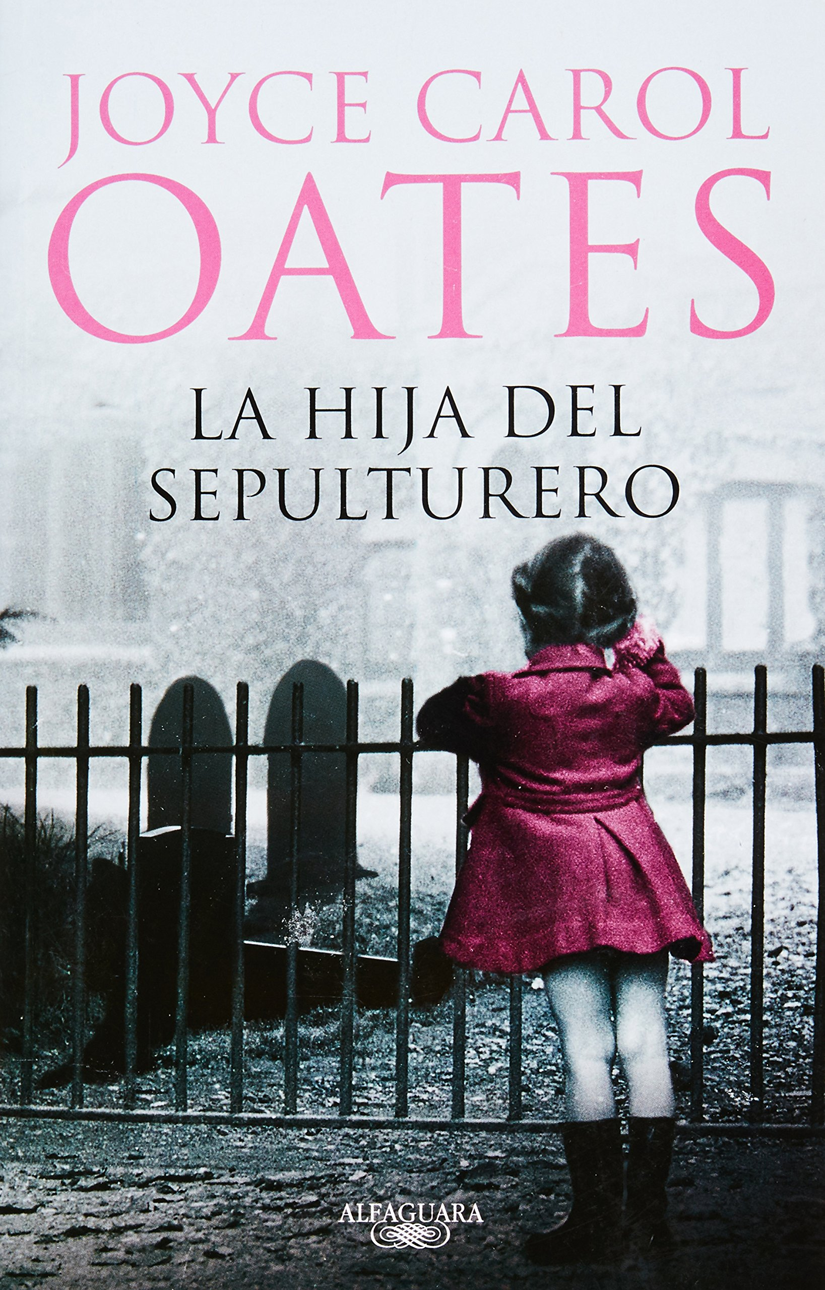 La hija del sepulturero/ The Gravediggers Daughter (Spanish Edition): Joyce Carol Oates: 9786071101167: Amazon.com: Books