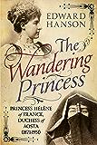 The Wandering Princess: Princess Helene of France, Duchess of Aosta 1871-1951