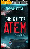 IHR KALTER ATEM     Psychothriller von Noah Fitz (Karl-Breuer-Thriller 1) (German Edition)