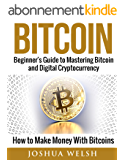 Bitcoin: Beginner's Guide to Mastering Bitcoin and Digital Cryptocurrency - How to Make Money With Bitcoins (Bitcoin, blockchain, hacking, python programming, tor Book 1) (English Edition)