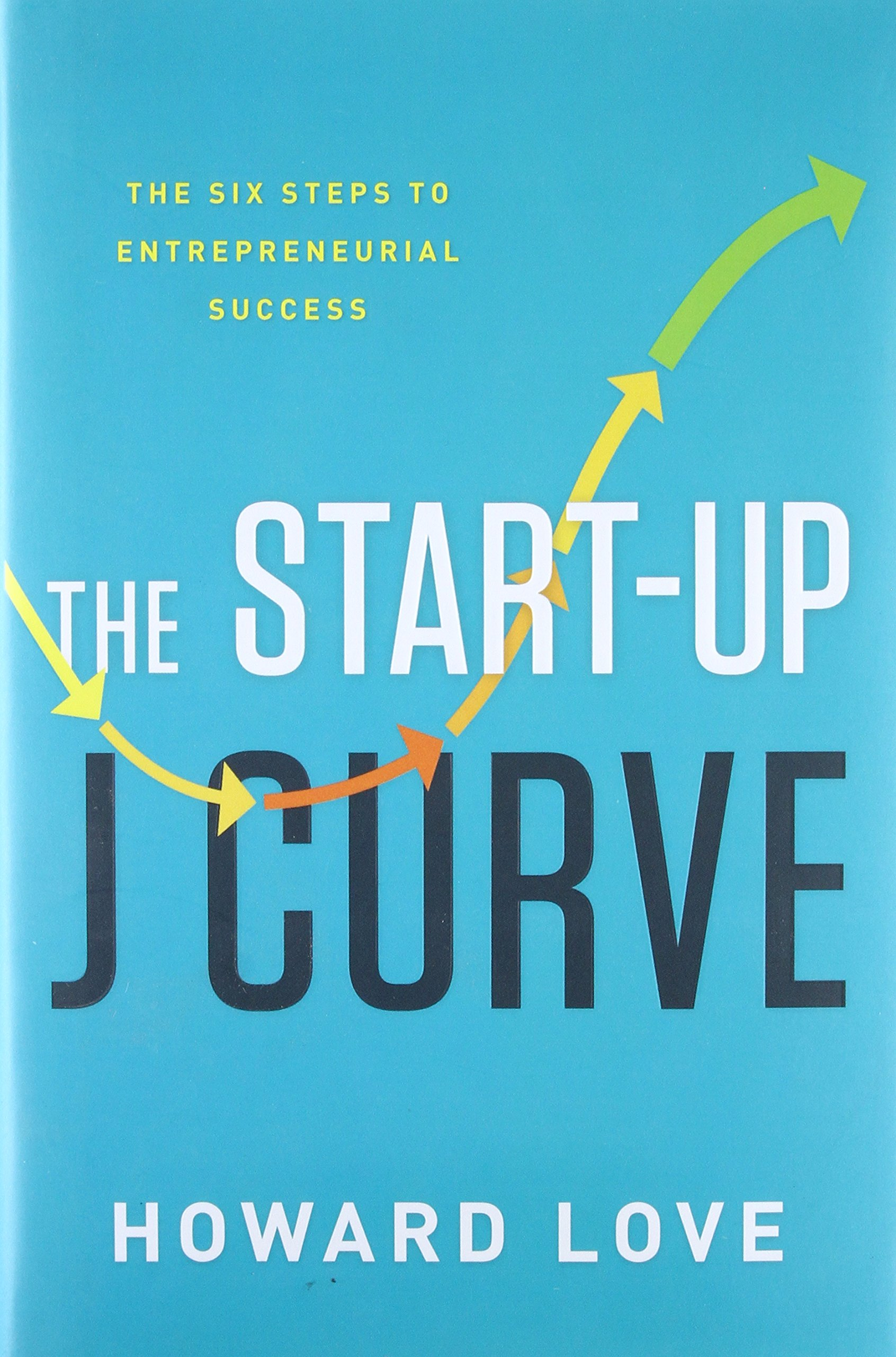 Amazon.com: The Start-Up J Curve: The Six Steps To Entrepreneurial Success  (9781626342927): Howard Love: Books