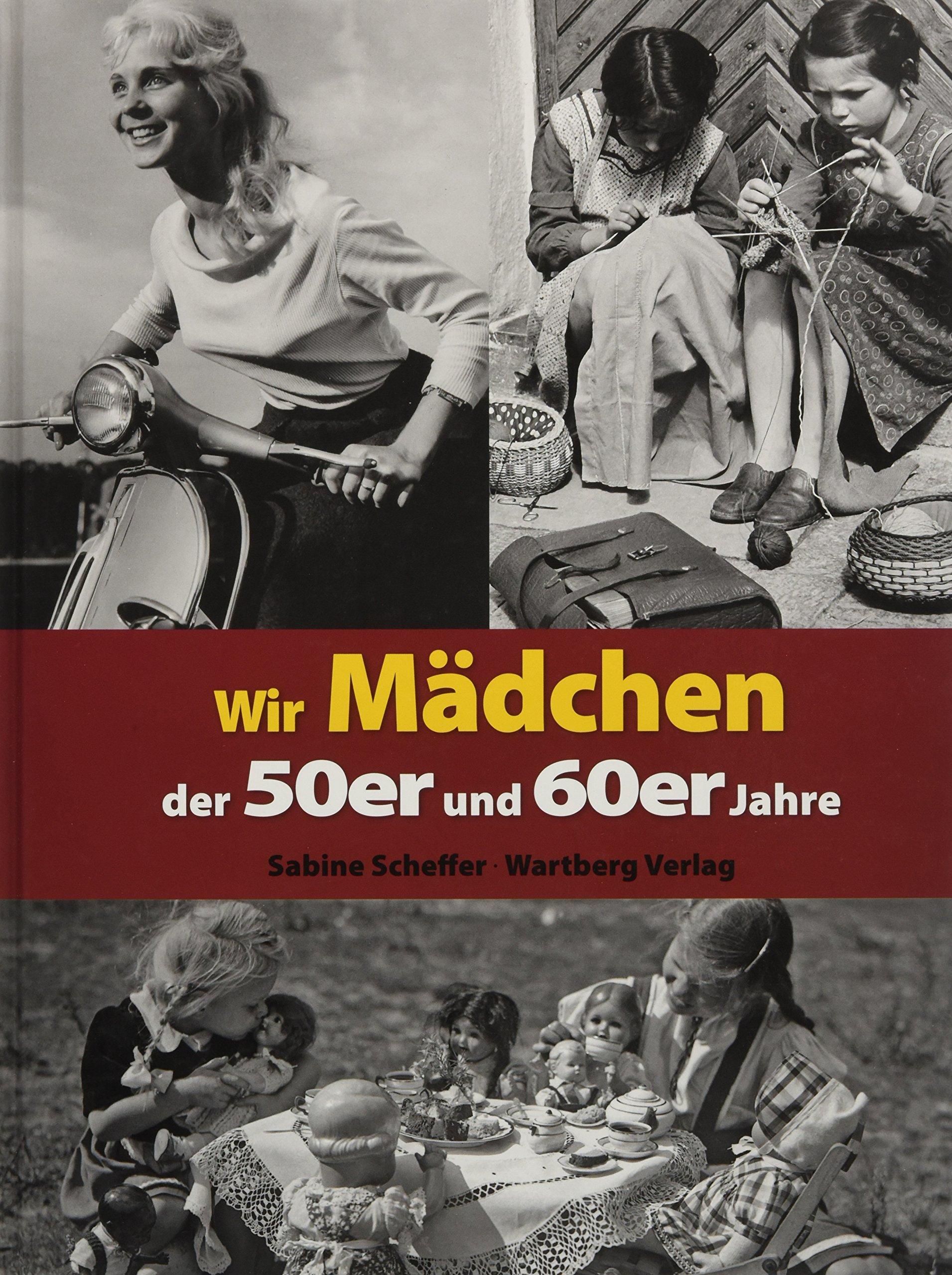 Wir Madchen Der 50er Und 60er Jahre Amazon Co Uk Sabine Scheffer