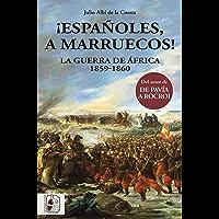 ¡Españoles, a Marruecos!: La Guerra de África 1859-1860 (Historia de España nº 3) (Spanish Edition)