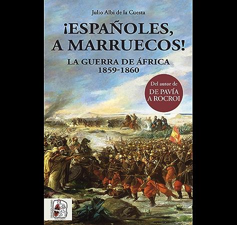 Españoles, a Marruecos!: La Guerra de África 1859-1860 (Historia de España nº 3) eBook: Albi de la Cuesta, Julio: Amazon.es: Tienda Kindle