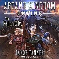 Arcane Kingdom Online: The Fallen City: A LitRPG Adventure, Book 3