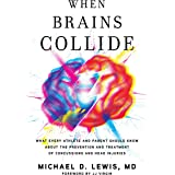 When Brains Collide: What Every Athlete and Parent Should Know About the Prevention and Treatment of Concussions and Head Inj