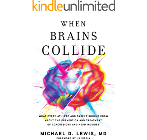 Amazon Com When Brains Collide What Every Athlete And Parent Should Know About The Prevention And Treatment Of Concussions And Head Injuries Ebook Lewis Md Michael D Kindle Store