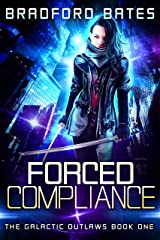 Forced Compliance (The Galactic Outlaws Book 1) Kindle Edition