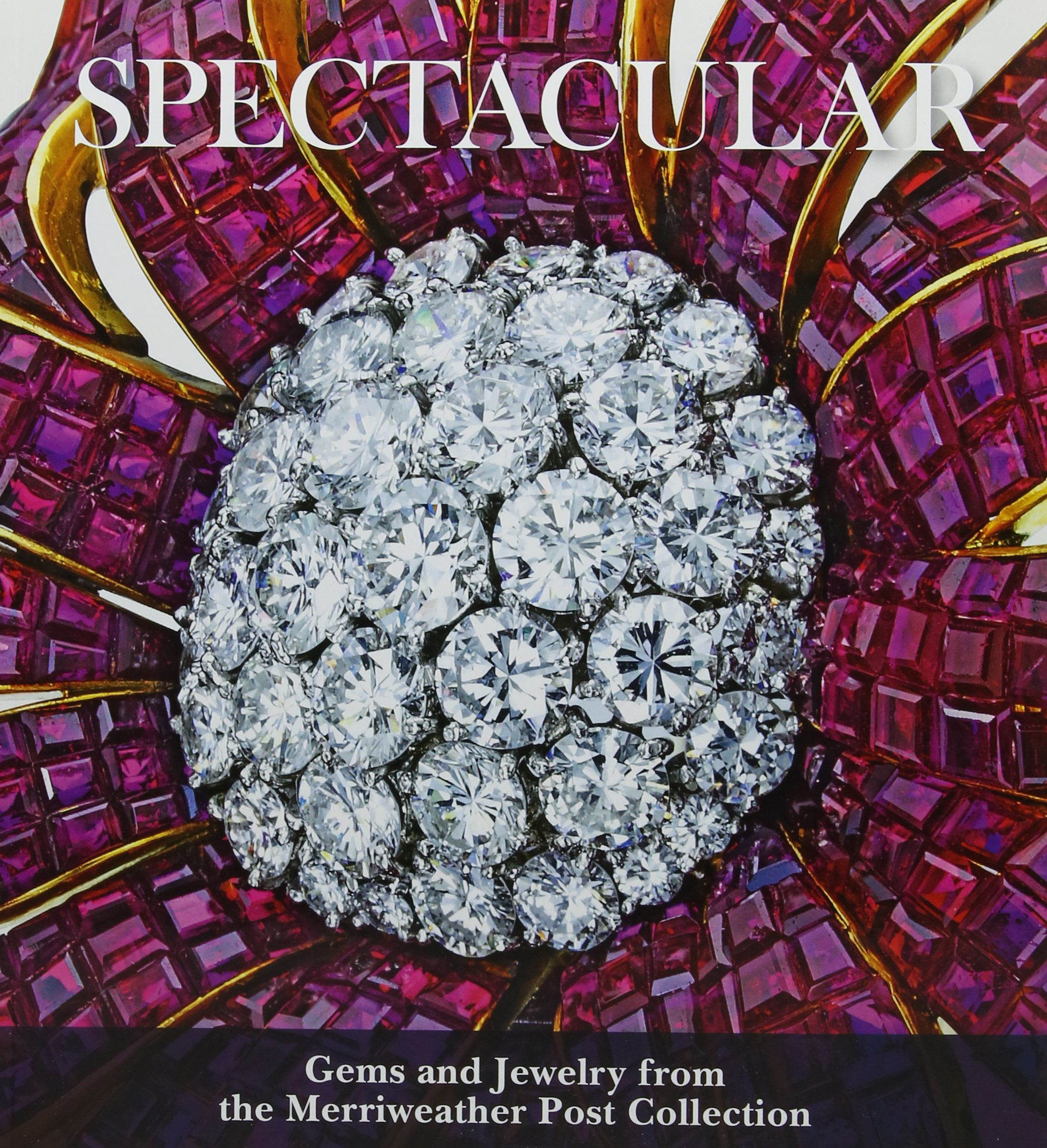 Download Spectacular: Gems and Jewelry from the Merriweather Post Collection PDF