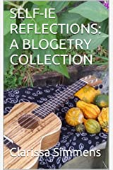 SELF-IE REFLECTIONS: A BLOGETRY COLLECTION Kindle Edition