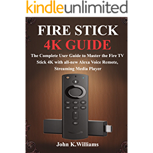 Fire Stick 4k Guide: The Complete User Guide to Master the Fire TV Stick with all-new Alexa Voice Remote, Streaming…