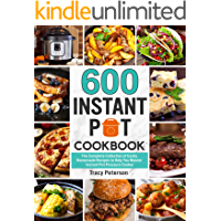 600 Instant Pot Cookbook: The Complete Collection of Easily Homemade Recipes to Help You Master Instant Pot Pressure…