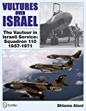Vultures over Israel: The Vautour in Israeli Service: Squadron 110, 1957-1971