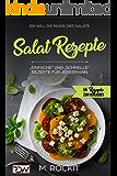 Salat Rezepte, Einfache und Schnelle Rezepte für jedermann.: Ich Will – Die Magie der Salate (66 Rezepte zum Verlieben , Teil 20)