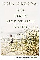 Der Liebe eine Stimme geben: Roman (German Edition) Kindle Edition