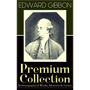 "EDWARD GIBBON Premium Collection: Historiographical Works, Memoirs & Letters: Including ""The History of the Decline and…"