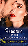 Undone By The Billionaire Duke (Mills & Boon Modern)