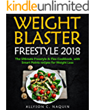Weight Blaster Freestyle 2018: 100 & more Smart Points Recipes for rapid Weight Loss + 7 Days Meal Plan! (Allyson C. Naquin Cookbook)