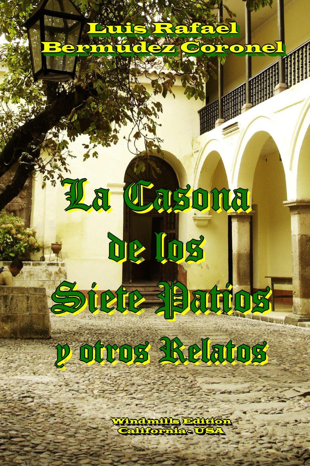 La casona de los siete patios (Spanish Edition): Luis Rafael Bermúdez Coronel: 9780557954124: Amazon.com: Books