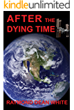 AFTER THE DYING TIME: Book 2 in The Dying Time Trilogy
