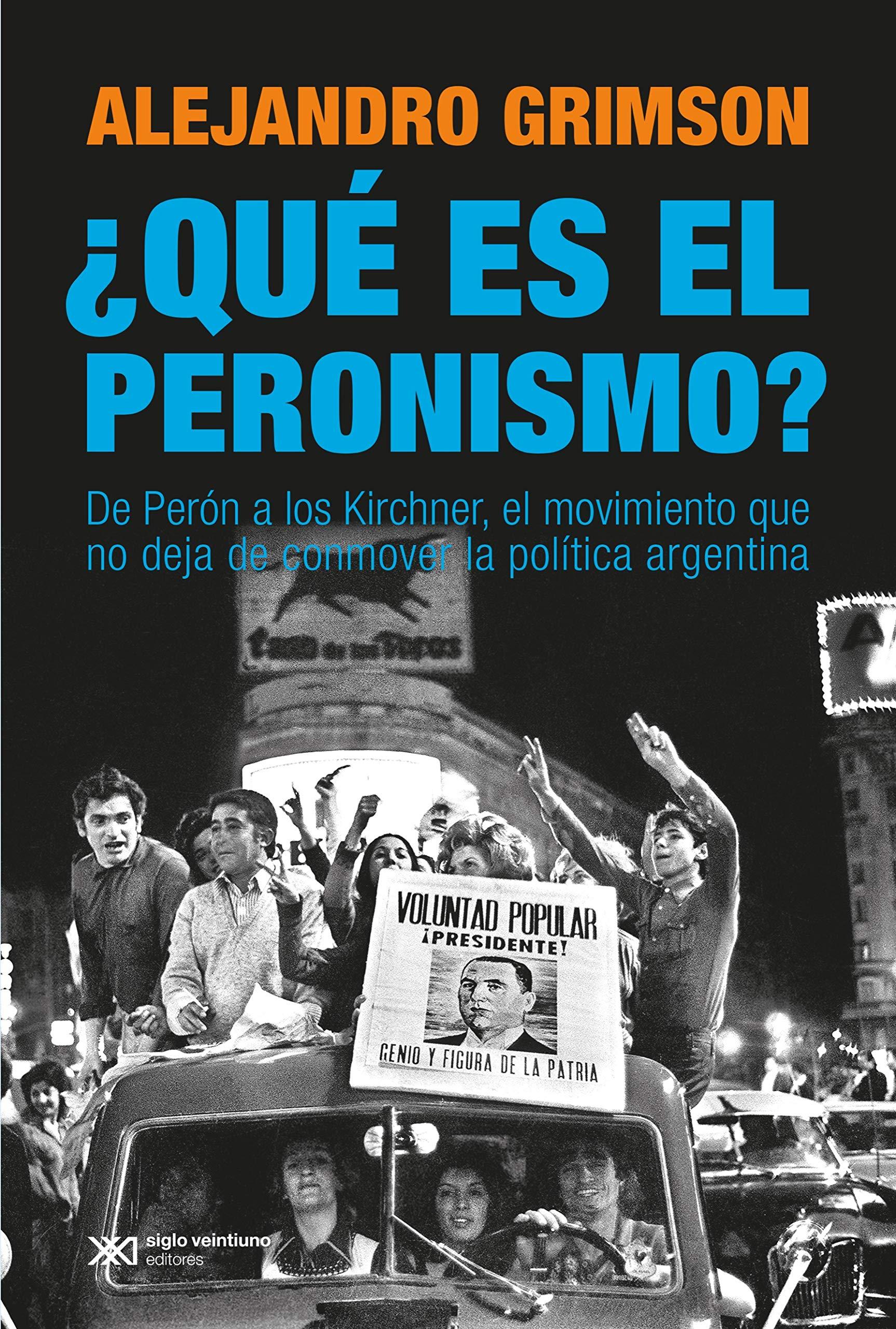 ¿Qué es el peronismo? De Perón a los Kirchner, el movimiento que no deja de conmover la política argentina (Singular)