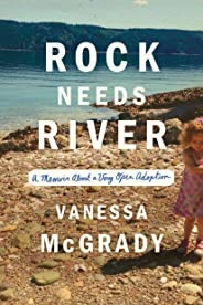 Rock Needs River: A Memoir About a Very Open Adoption