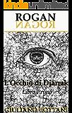 Rogan - L'Occhio di Djarrak: libro primo