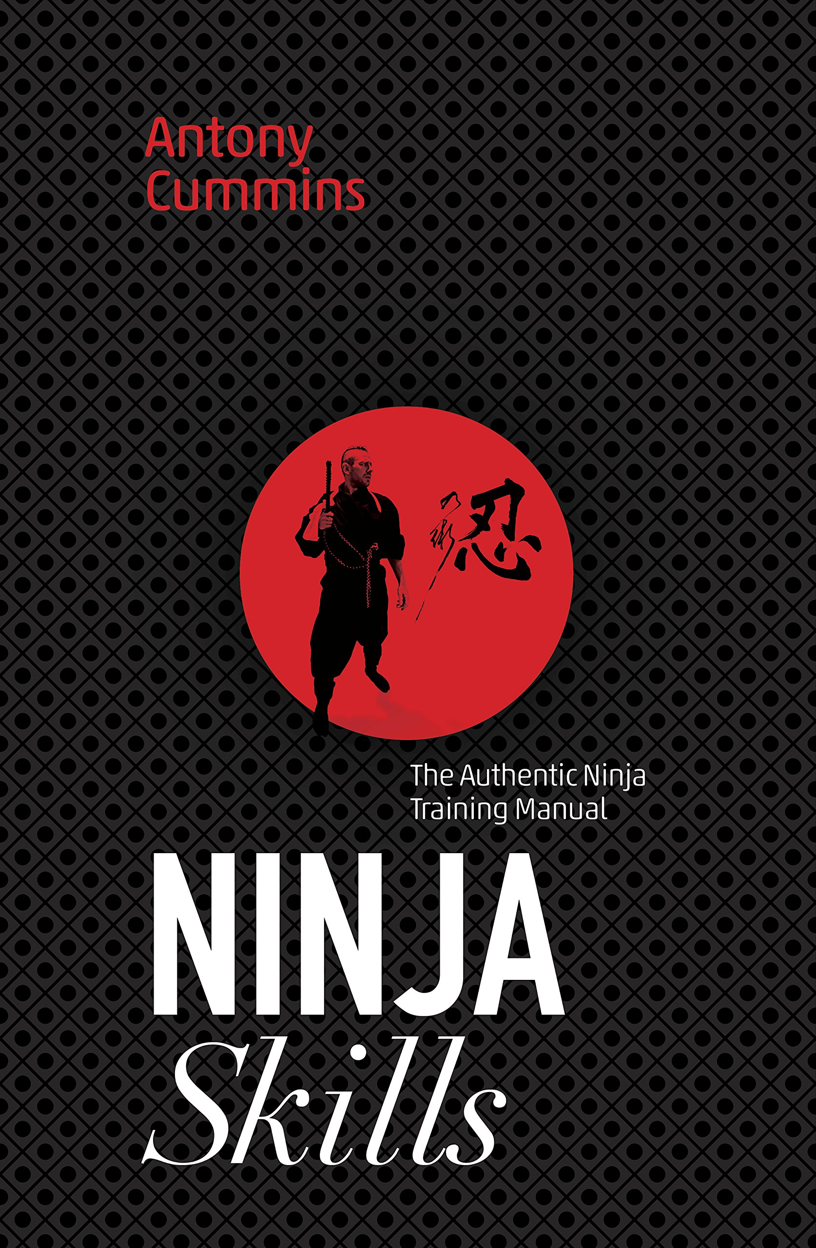 Ninja Skills: The Authentic Ninja Training Manual: Antony Cummins:  9781786780621: Amazon.com: Books
