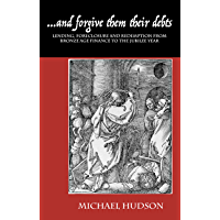 ...and forgive them their debts: Lending, Foreclosure and Redemption From Bronze Age Finance to the Jubilee Year (THE TYRANNY OF DEBT Book 1) (English Edition)