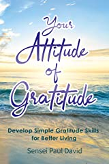 Your Attitude of Gratitude: Develop Simple Gratitude Skills for Better Living Kindle Edition