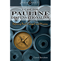 A Case for Pauline Dispensationalism: Defining Paul's Gospel and Mission (Age of Grace Book 1)