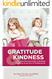 Gratitude and Kindness: A Modern Parents Guide to Raising Children in an Era of Entitlement