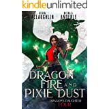 Dragon Fire and Pixie Dust (Dragon's Daughter Book 4)