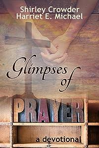 Glimpses of Prayer: A Devotional (Prayer Project Book 3)
