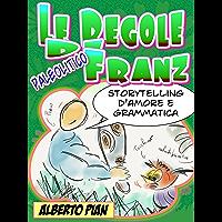 Le regole di Franz. Storytelling d'amore e di grammatica (Italian Edition)