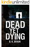 Dead Yet Dying