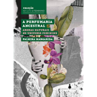 A perfumaria ancestral: Aromas naturais no universo feminino (Reflete o feminino)