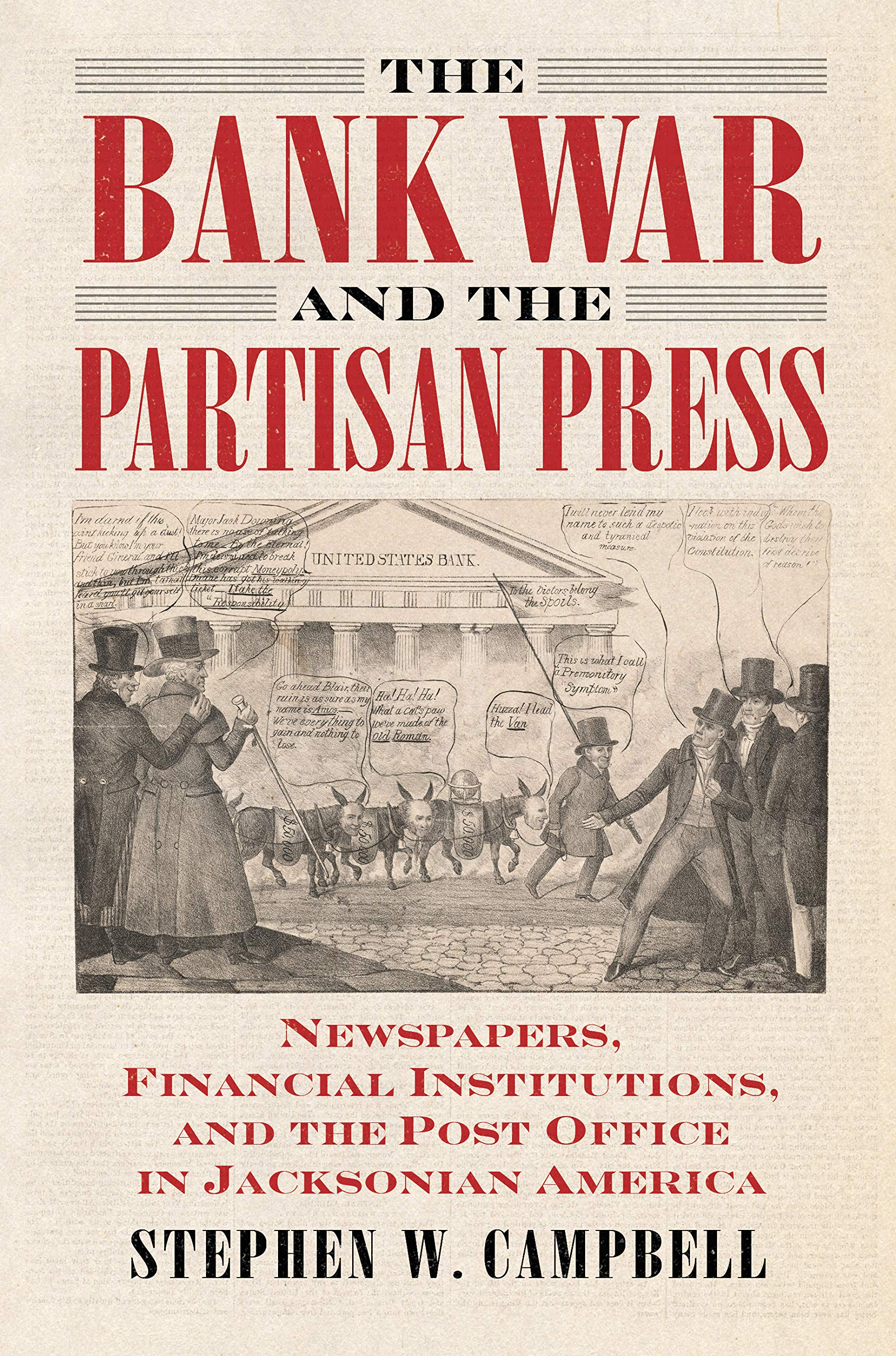 The Bank War And The Partisan Press Newspapers Financial Institutions And The Post Office In Jacksonian America Campbell Stephen 9780700627448 Amazon Com Books