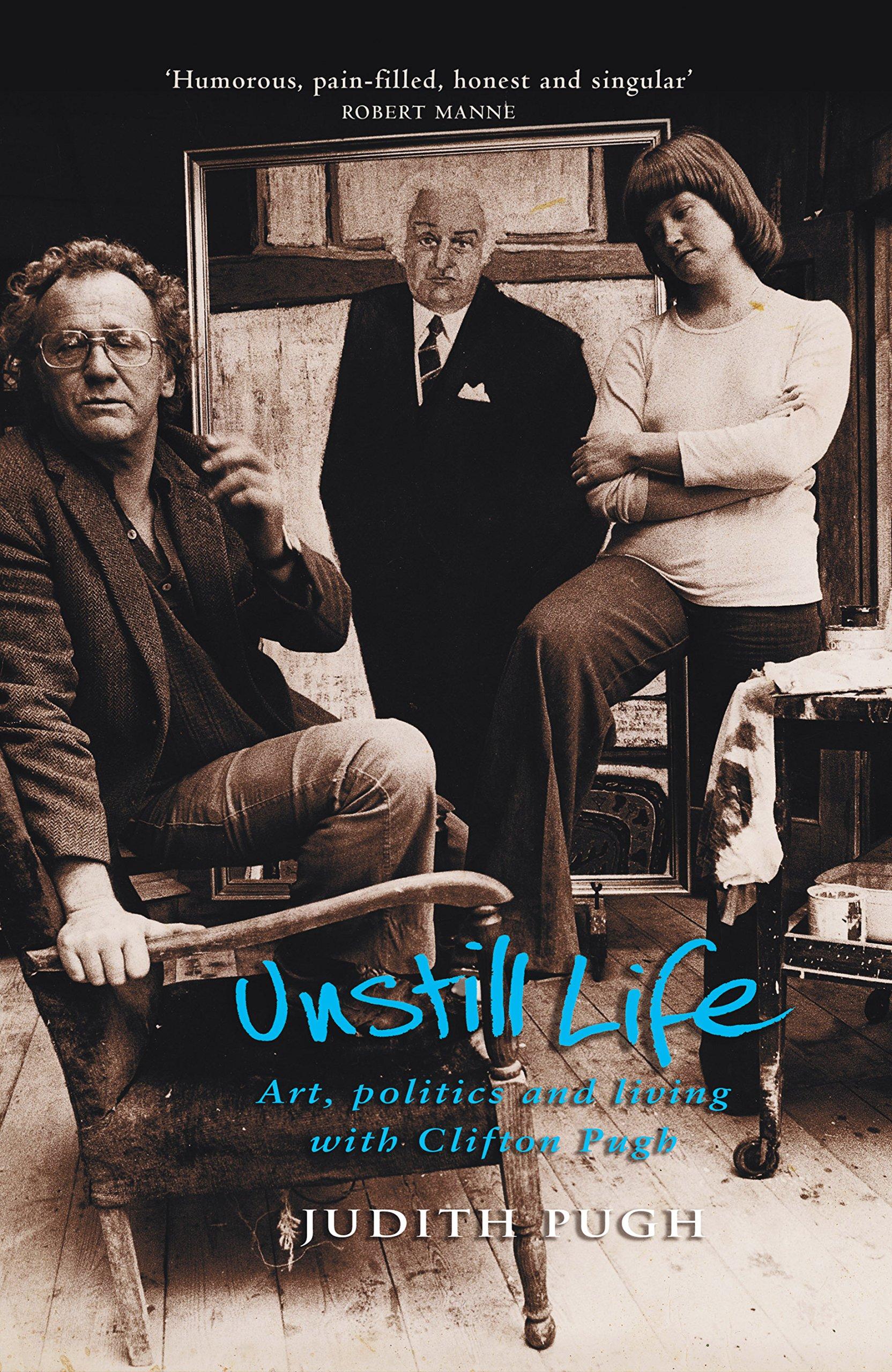 Read Online Unstill Life: Art, Politics and Living with Clifton Pugh pdf epub