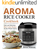 Aroma Rice Cooker Cookbook: Easy and Delicious Rice Cooker Recipes for the Whole Family