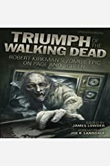 Triumph of the Walking Dead: Robert Kirkman's Zombie Epic on Page and Screen Audible Audiobook