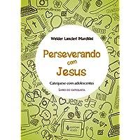 Perseverando com Jesus - Catequista: Catequese com adolescentes