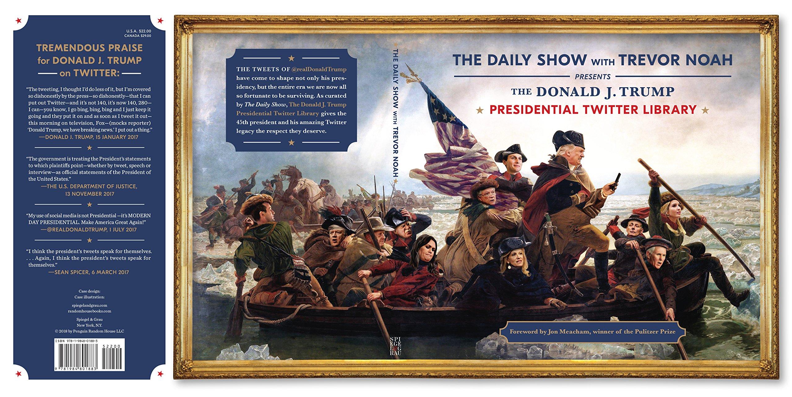 The Donald J Trump Presidential Twitter Library The Daily Show With Trevor Noah Meacham Jon 9781984801883 Amazon Com Books