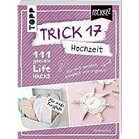 Trick 17 Pockezz – Hochzeit: 111 geniale Lifehacks für den romantischsten Tag im Leben