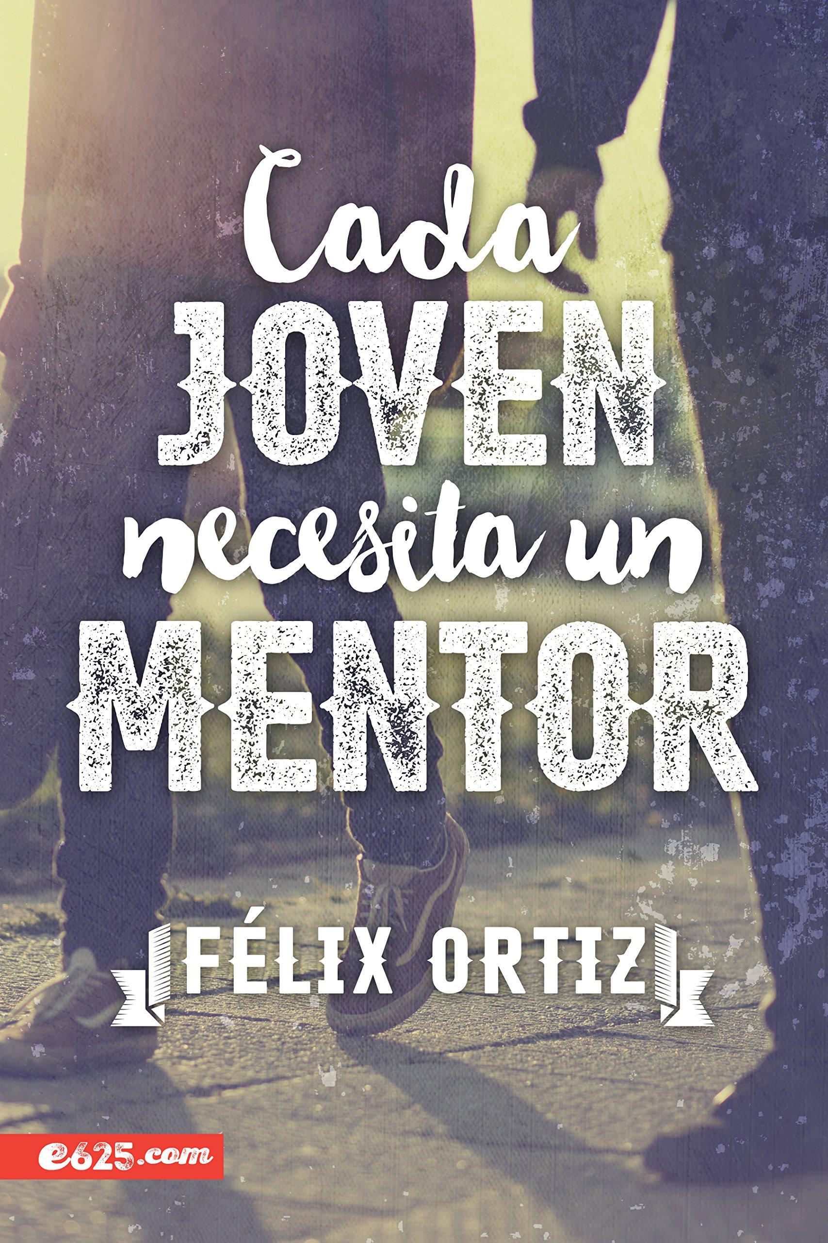 Cada joven necesita un mentor (Spanish Edition): Felix Ortiz: 9781946707055: Amazon.com: Books