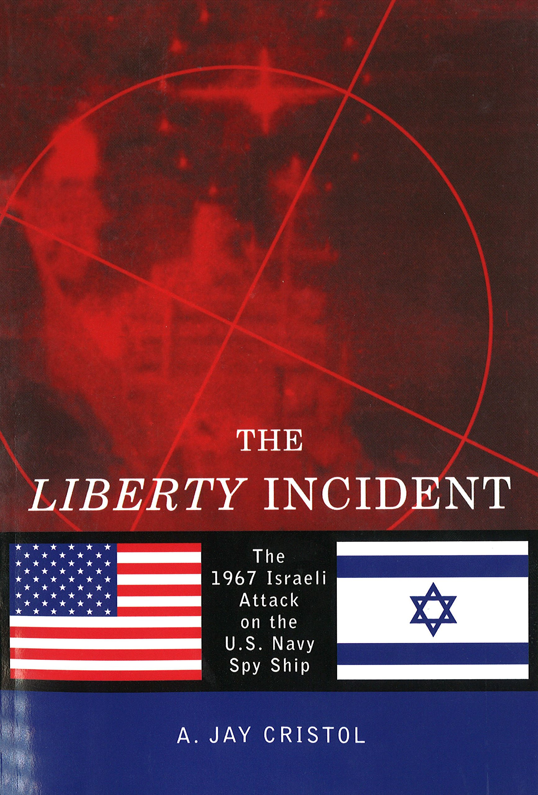 9add8924 The Liberty Incident: The 1967 Israeli Attack on the U.S. Navy Spy ...