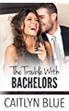 The Trouble With Bachelors (Windy City Bachelors Book 1)