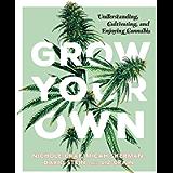 Grow Your Own: Understanding, Cultivating, and Enjoying Marijuana