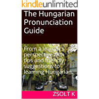 The Hungarian Pronunciation Guide: From a learner's perspective with tips and friendly suggestions to learning Hungarian.