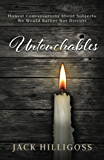 Untouchables: Honest Conversations About Subjects We Would Rather Not Discuss